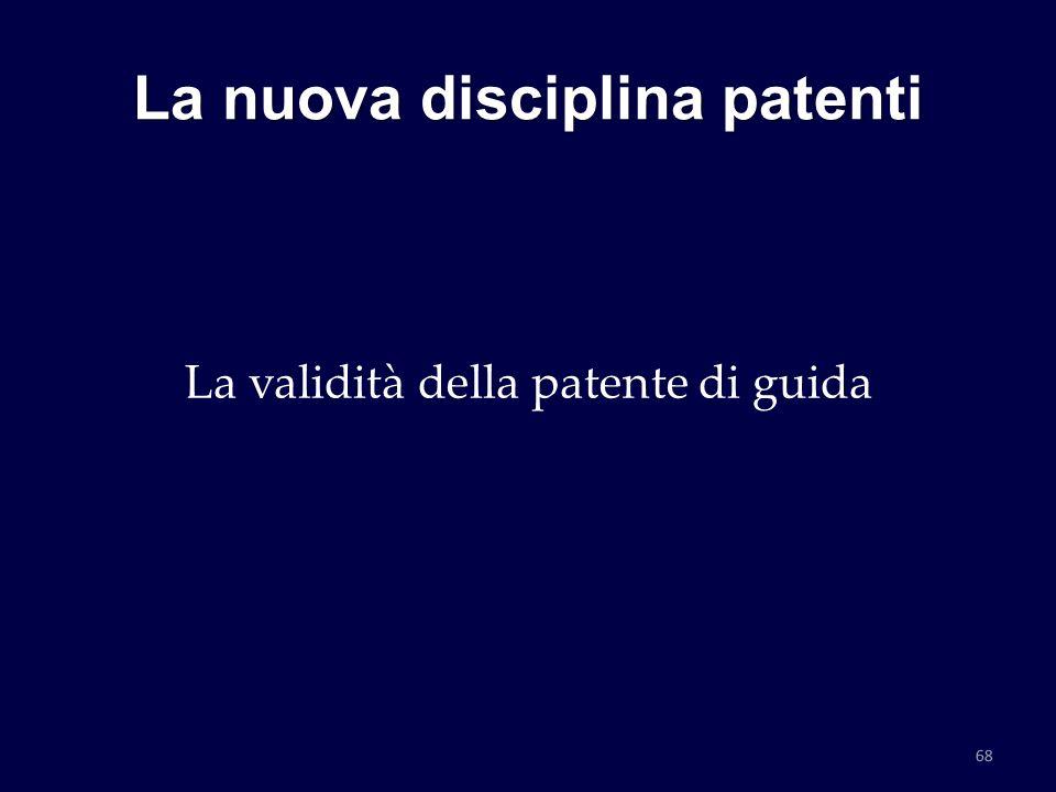 La nuova disciplina patenti La validità della patente di guida 68