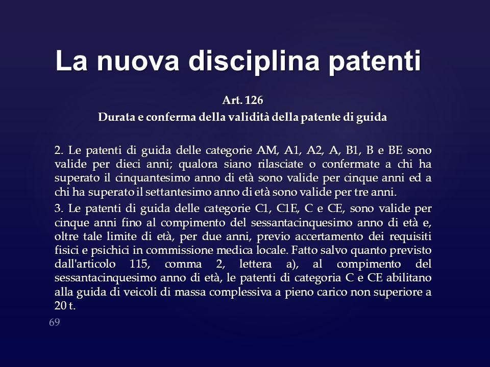 La nuova disciplina patenti Art. 126 Durata e conferma della validità della patente di guida 2. Le patenti di guida delle categorie AM, A1, A2, A, B1,