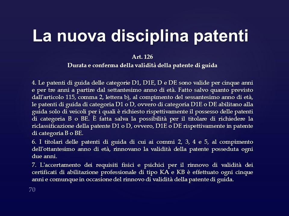 La nuova disciplina patenti Art. 126 Durata e conferma della validità della patente di guida 4. Le patenti di guida delle categorie D1, D1E, D e DE so