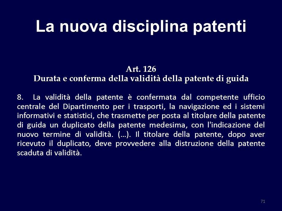 La nuova disciplina patenti Art. 126 Durata e conferma della validità della patente di guida 8. La validità della patente è confermata dal competente