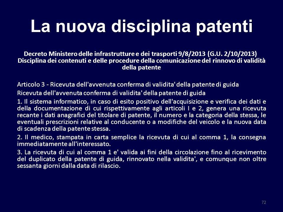 La nuova disciplina patenti Decreto Ministero delle infrastrutture e dei trasporti 9/8/2013 (G.U. 2/10/2013) Disciplina dei contenuti e delle procedur