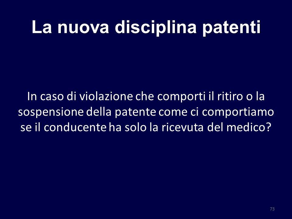La nuova disciplina patenti In caso di violazione che comporti il ritiro o la sospensione della patente come ci comportiamo se il conducente ha solo l