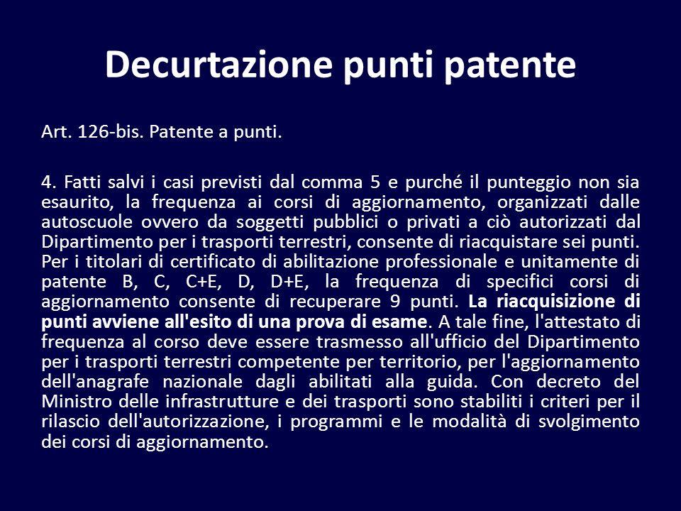 Decurtazione punti patente Art. 126-bis. Patente a punti. 4. Fatti salvi i casi previsti dal comma 5 e purché il punteggio non sia esaurito, la freque