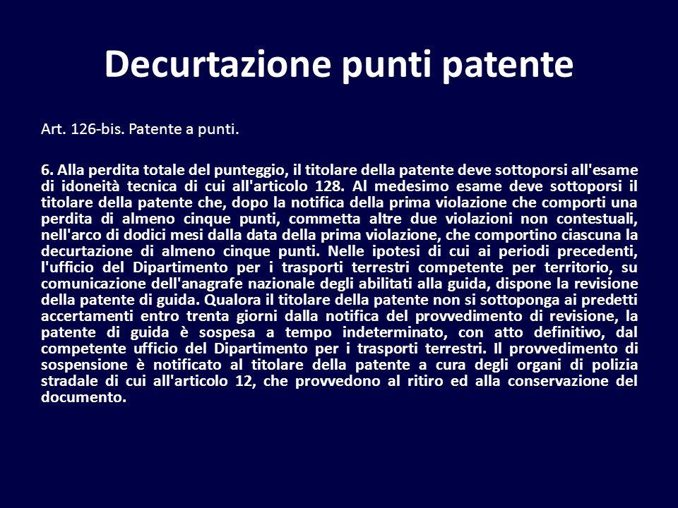 Decurtazione punti patente Art. 126-bis. Patente a punti. 6. Alla perdita totale del punteggio, il titolare della patente deve sottoporsi all'esame di