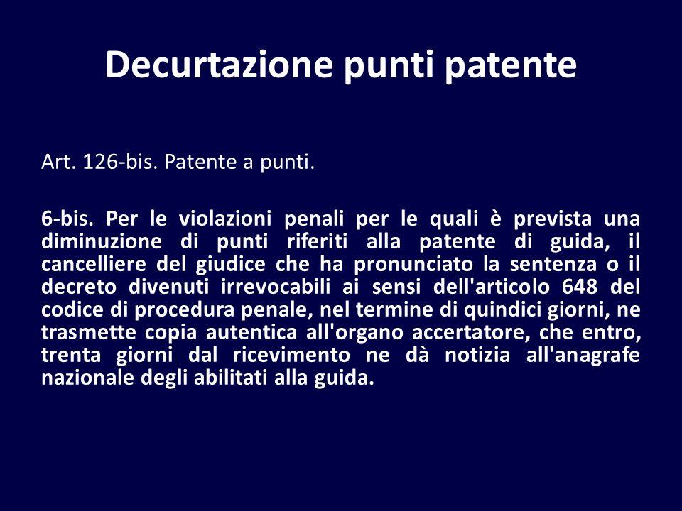 Decurtazione punti patente Art. 126-bis. Patente a punti. 6-bis. Per le violazioni penali per le quali è prevista una diminuzione di punti riferiti al