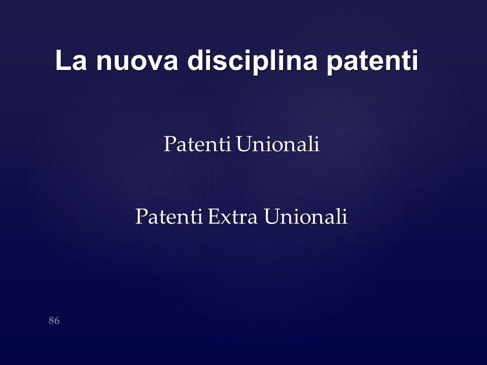 La nuova disciplina patenti Patenti Unionali Patenti Extra Unionali 86