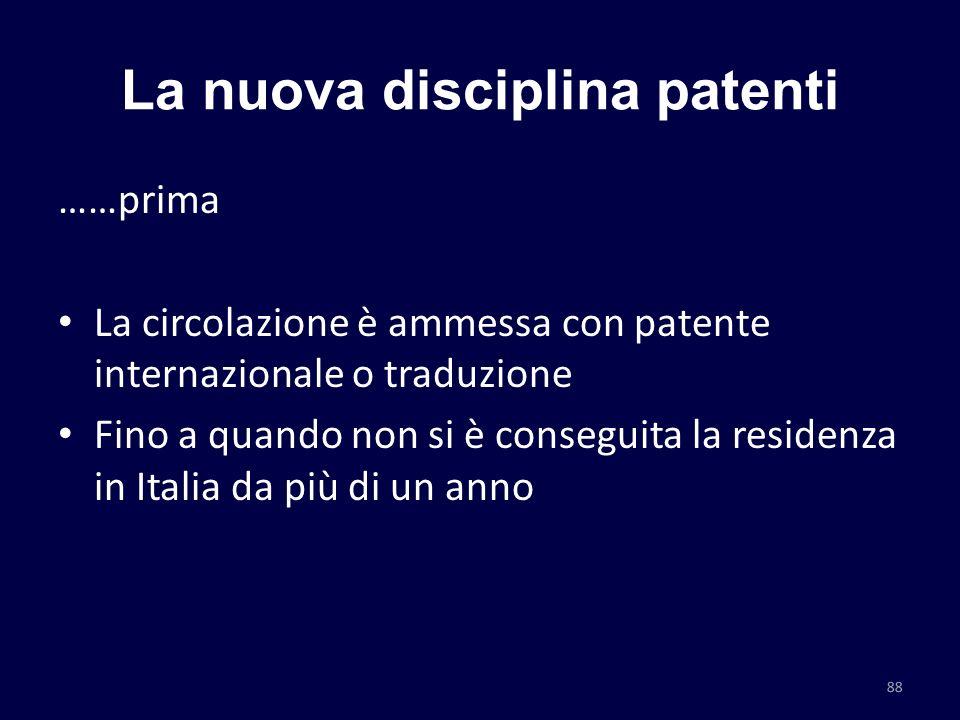 La nuova disciplina patenti ……prima La circolazione è ammessa con patente internazionale o traduzione Fino a quando non si è conseguita la residenza i