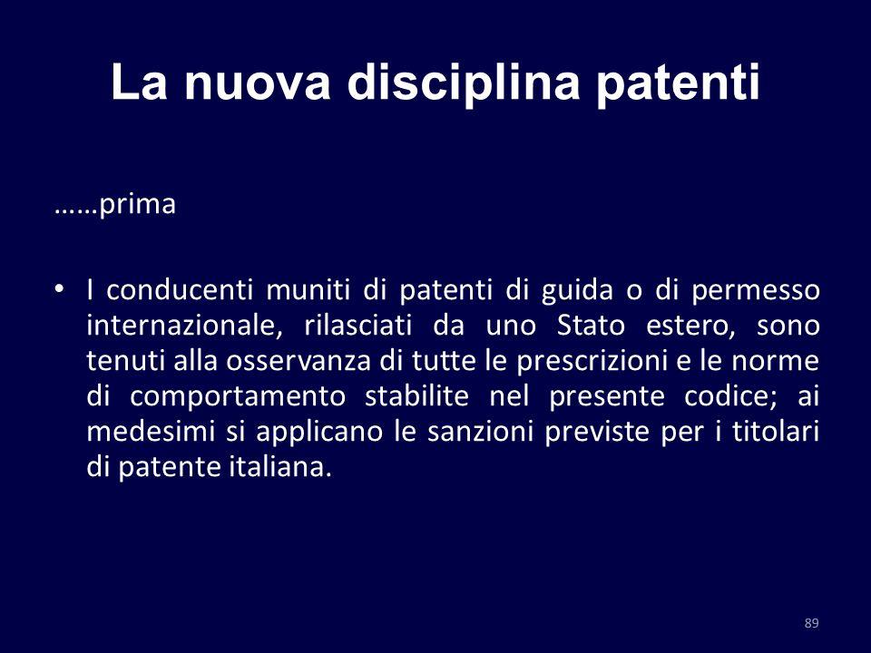 La nuova disciplina patenti ……prima I conducenti muniti di patenti di guida o di permesso internazionale, rilasciati da uno Stato estero, sono tenuti