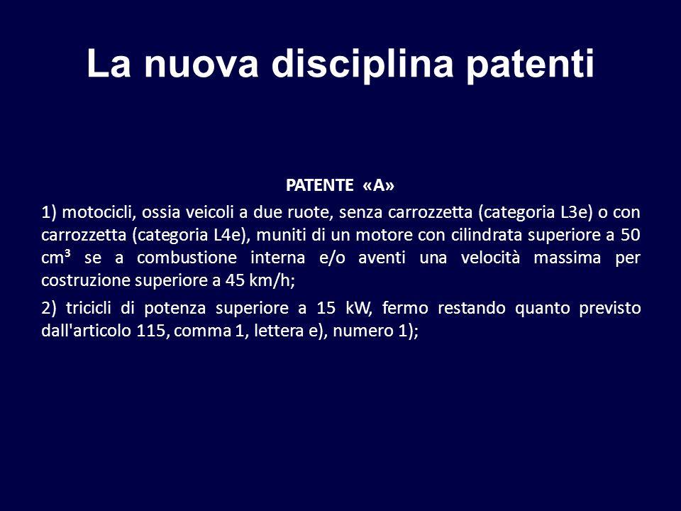 La nuova disciplina patenti PATENTE «A» 1) motocicli, ossia veicoli a due ruote, senza carrozzetta (categoria L3e) o con carrozzetta (categoria L4e),