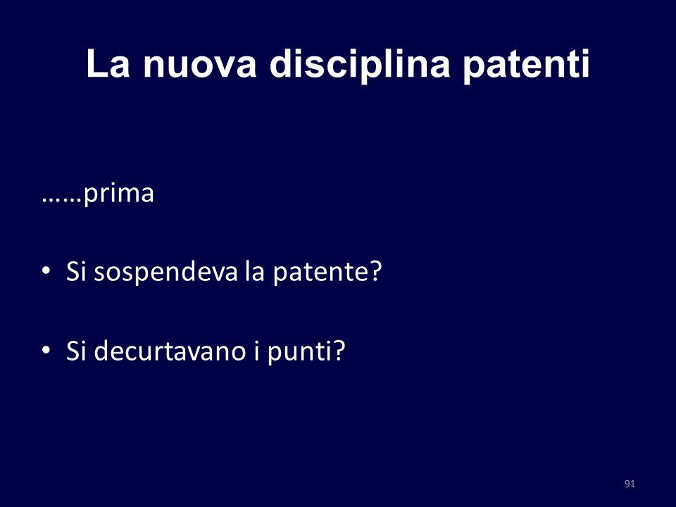 La nuova disciplina patenti ……prima Si sospendeva la patente? Si decurtavano i punti? 91