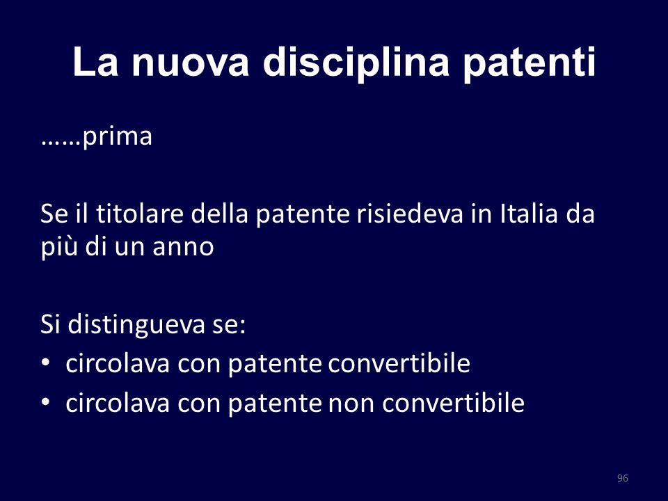 La nuova disciplina patenti ……prima Se il titolare della patente risiedeva in Italia da più di un anno Si distingueva se: circolava con patente conver