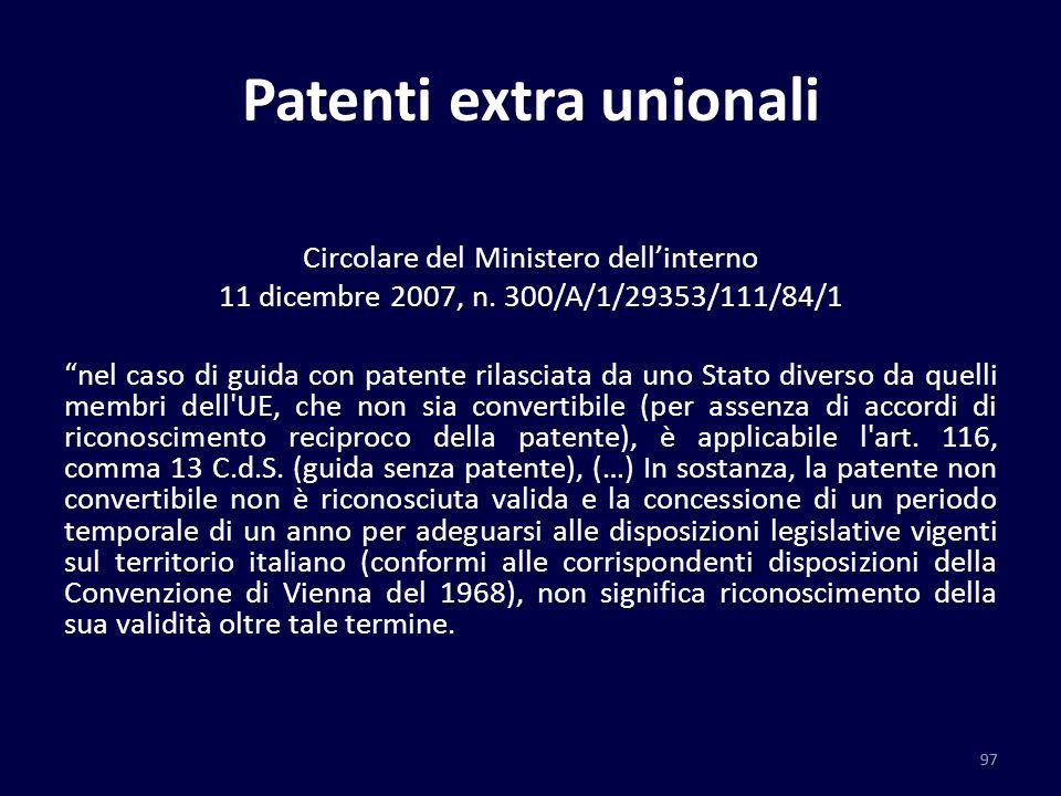 Patenti extra unionali Circolare del Ministero dellinterno 11 dicembre 2007, n. 300/A/1/29353/111/84/1 nel caso di guida con patente rilasciata da uno