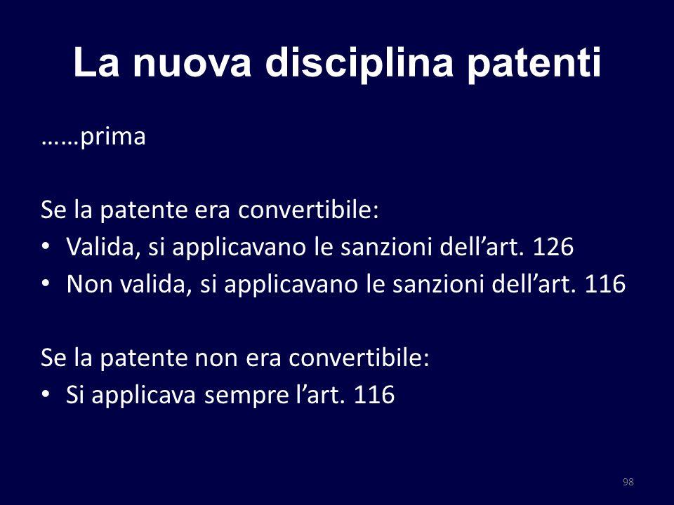 La nuova disciplina patenti ……prima Se la patente era convertibile: Valida, si applicavano le sanzioni dellart. 126 Non valida, si applicavano le sanz