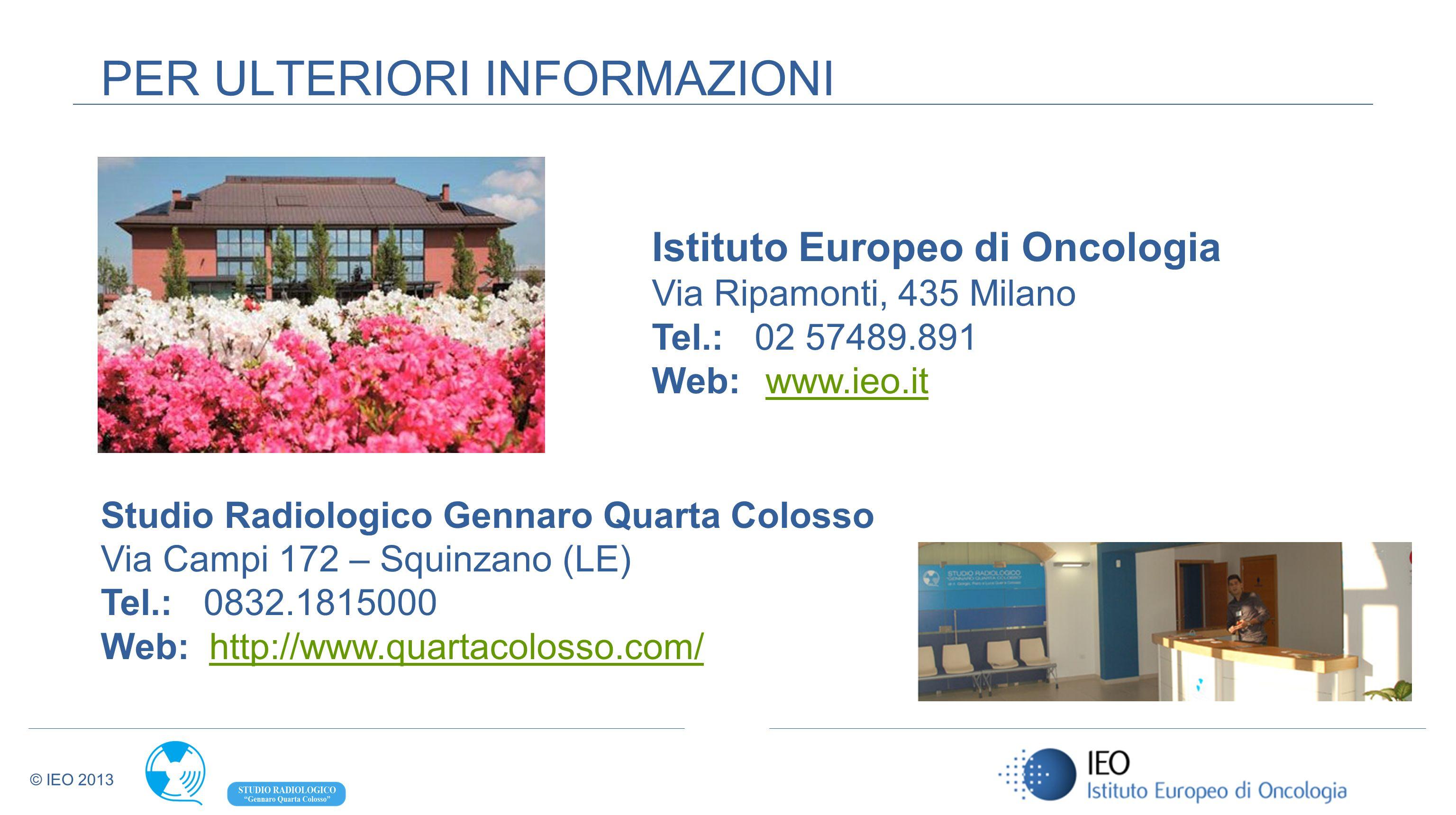© IEO 2013 Istituto Europeo di Oncologia Via Ripamonti, 435 Milano Tel.: 02 57489.891 Web:www.ieo.itwww.ieo.it PER ULTERIORI INFORMAZIONI Studio Radio