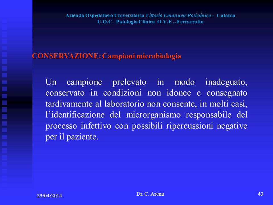 Azienda Ospedaliero Universitaria Vittorio Emanuele Policlinico - Catania U.O.C. Patologia Clinica O.V.E.- Ferrarrotto 23/04/2014 Dr. C. Arena43 CONSE