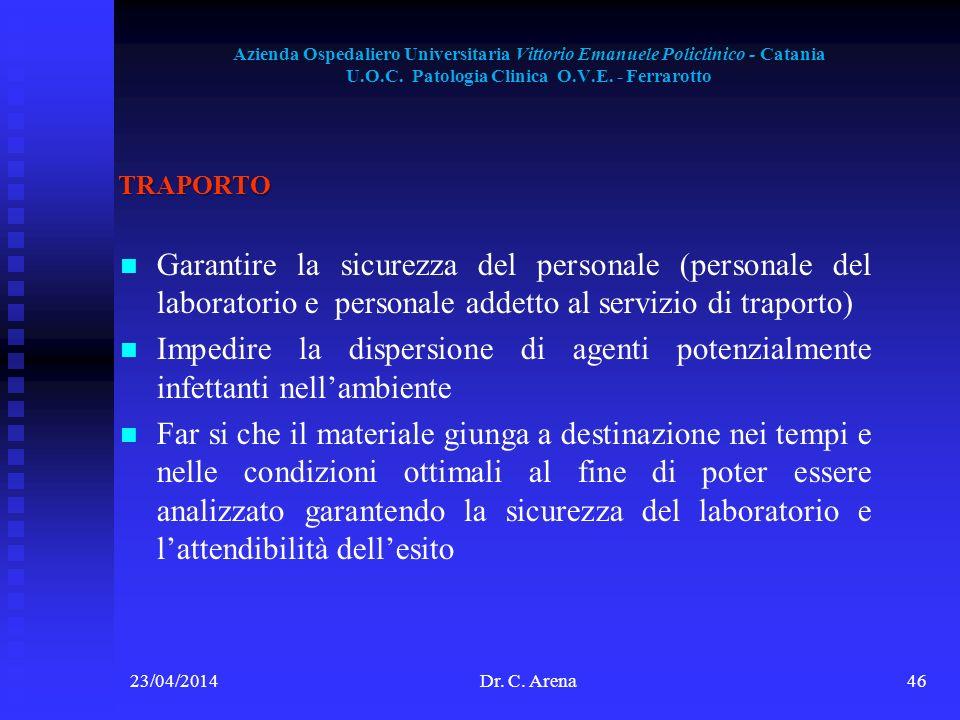 Azienda Ospedaliero Universitaria Vittorio Emanuele Policlinico - Catania U.O.C. Patologia Clinica O.V.E. - Ferrarotto 23/04/2014Dr. C. Arena46 TRAPOR