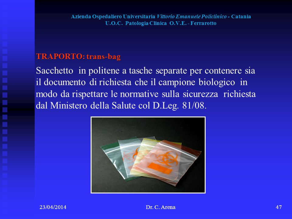 Azienda Ospedaliero Universitaria Vittorio Emanuele Policlinico - Catania U.O.C. Patologia Clinica O.V.E. - Ferrarotto 23/04/2014Dr. C. Arena47 TRAPOR