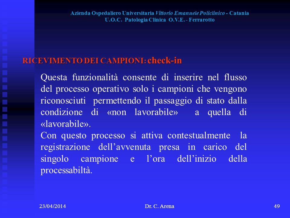 23/04/2014Dr. C. Arena49 RICEVIMENTO DEI CAMPIONI: check-in Azienda Ospedaliero Universitaria Vittorio Emanuele Policlinico - Catania U.O.C. Patologia