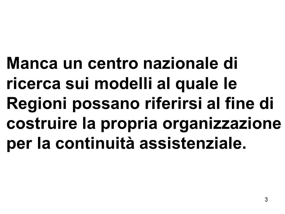 3 Manca un centro nazionale di ricerca sui modelli al quale le Regioni possano riferirsi al fine di costruire la propria organizzazione per la continuità assistenziale.