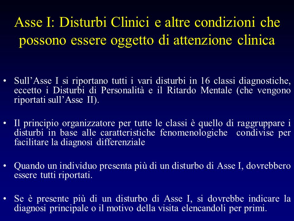 Asse I: Disturbi Clinici e altre condizioni che possono essere oggetto di attenzione clinica SullAsse I si riportano tutti i vari disturbi in 16 class