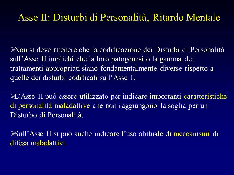 Asse II: Disturbi di Personalità Ritardo Mentale Non si deve ritenere che la codificazione dei Disturbi di Personalità sullAsse II implichi che la lor