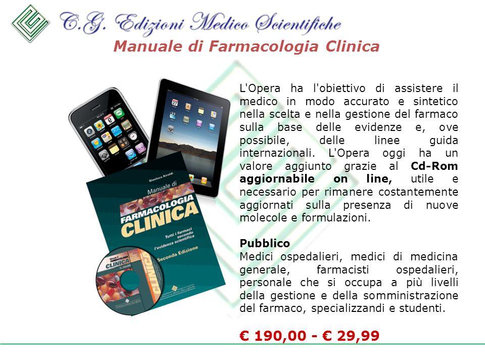 Manuale di Farmacologia Clinica L Opera ha l obiettivo di assistere il medico in modo accurato e sintetico nella scelta e nella gestione del farmaco sulla base delle evidenze e, ove possibile, delle linee guida internazionali.