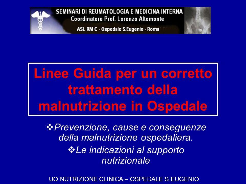 Linee Guida per un corretto trattamento della malnutrizione in Ospedale Prevenzione, cause e conseguenze della malnutrizione ospedaliera. Le indicazio