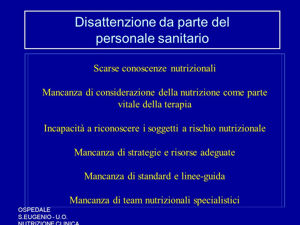 OSPEDALE S.EUGENIO - U.O. NUTRIZIONE CLINICA Disattenzione da parte del personale sanitario Scarse conoscenze nutrizionali Mancanza di considerazione