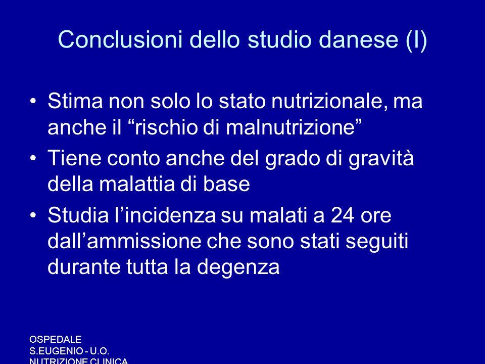 OSPEDALE S.EUGENIO - U.O. NUTRIZIONE CLINICA Conclusioni dello studio danese (I) Stima non solo lo stato nutrizionale, ma anche il rischio di malnutri