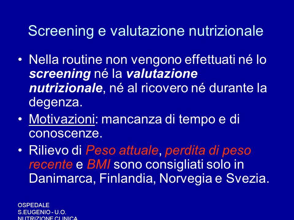 OSPEDALE S.EUGENIO - U.O. NUTRIZIONE CLINICA Screening e valutazione nutrizionale Nella routine non vengono effettuati né lo screening né la valutazio