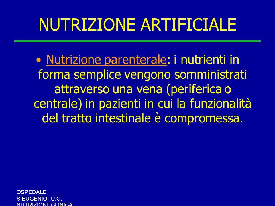 OSPEDALE S.EUGENIO - U.O. NUTRIZIONE CLINICA NUTRIZIONE ARTIFICIALE Nutrizione parenterale: i nutrienti in forma semplice vengono somministrati attrav