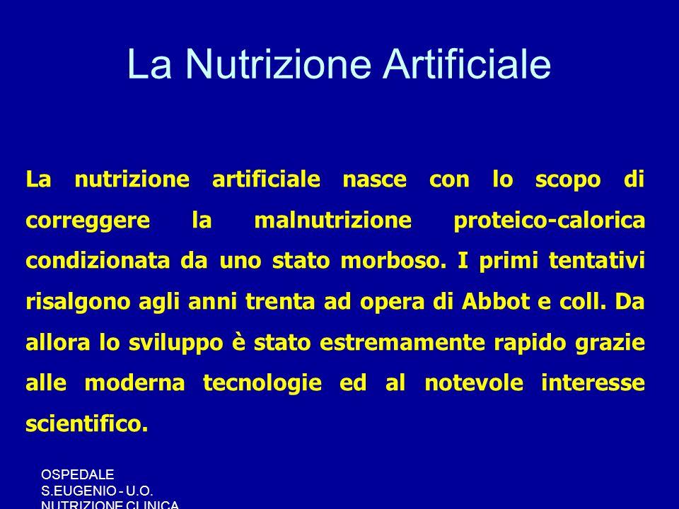 OSPEDALE S.EUGENIO - U.O. NUTRIZIONE CLINICA La nutrizione artificiale nasce con lo scopo di correggere la malnutrizione proteico-calorica condizionat