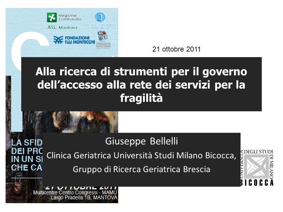 Alla ricerca di strumenti per il governo dellaccesso alla rete dei servizi per la fragilità Giuseppe Bellelli Clinica Geriatrica Università Studi Mila