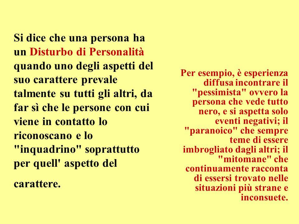 Si dice che una persona ha un Disturbo di Personalità quando uno degli aspetti del suo carattere prevale talmente su tutti gli altri, da far sì che le