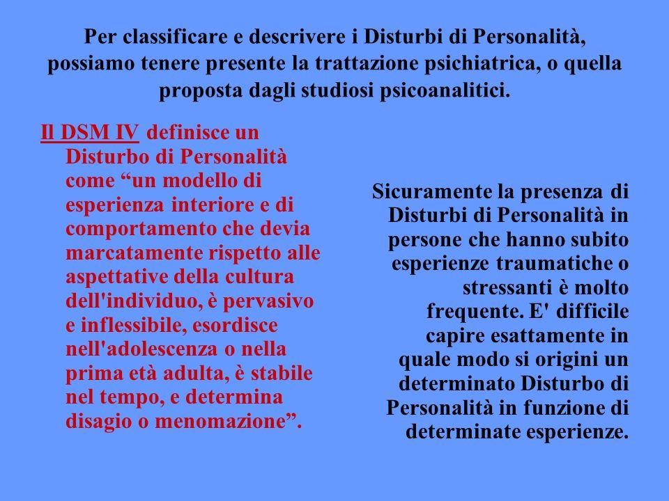 Per classificare e descrivere i Disturbi di Personalità, possiamo tenere presente la trattazione psichiatrica, o quella proposta dagli studiosi psicoa