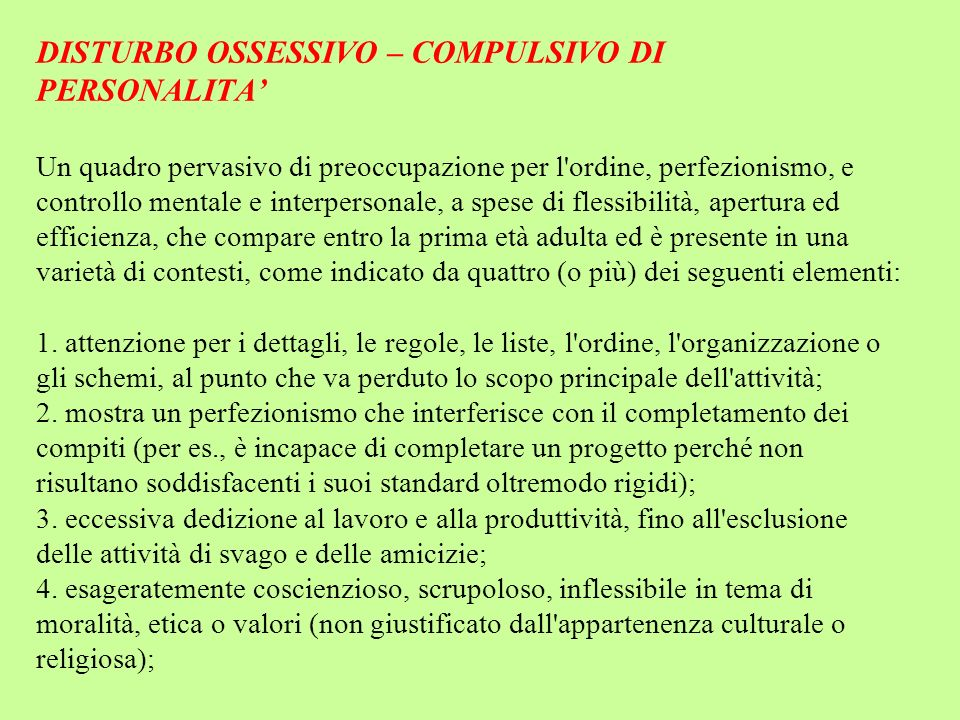DISTURBO OSSESSIVO – COMPULSIVO DI PERSONALITA Un quadro pervasivo di preoccupazione per l'ordine, perfezionismo, e controllo mentale e interpersonale