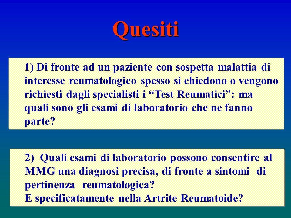 Quesiti 1) Di fronte ad un paziente con sospetta malattia di interesse reumatologico spesso si chiedono o vengono richiesti dagli specialisti i Test R