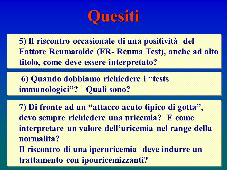 Quesiti 5) Il riscontro occasionale di una positività del Fattore Reumatoide (FR- Reuma Test), anche ad alto titolo, come deve essere interpretato? 7)
