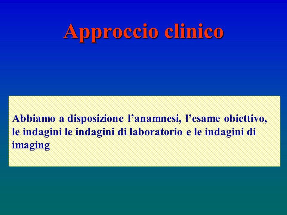 Approccio clinico Abbiamo a disposizione lanamnesi, lesame obiettivo, le indagini le indagini di laboratorio e le indagini di imaging
