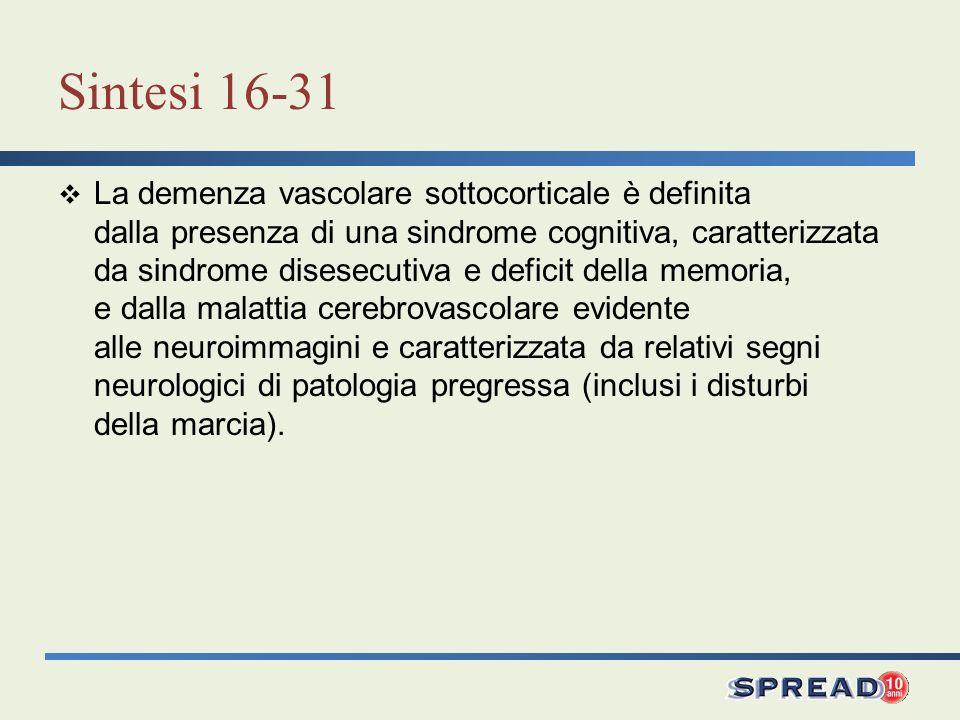 Sintesi 16-31 La demenza vascolare sottocorticale è definita dalla presenza di una sindrome cognitiva, caratterizzata da sindrome disesecutiva e defic