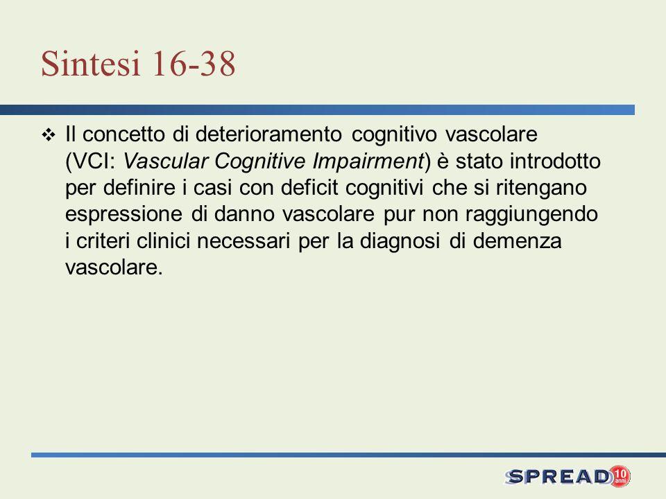 Sintesi 16-38 Il concetto di deterioramento cognitivo vascolare (VCI: Vascular Cognitive Impairment) è stato introdotto per definire i casi con defici