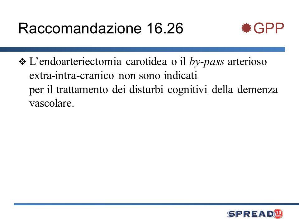 Raccomandazione 16.26 GPP Lendoarteriectomia carotidea o il by-pass arterioso extra-intra-cranico non sono indicati per il trattamento dei disturbi co