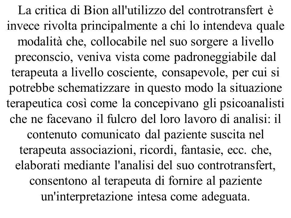 La critica di Bion all'utilizzo del controtransfert è invece rivolta principalmente a chi lo intendeva quale modalità che, collocabile nel suo sorgere