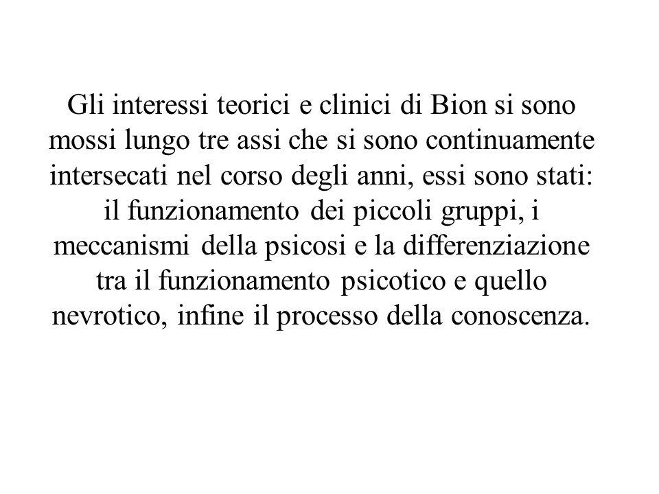 Gli interessi teorici e clinici di Bion si sono mossi lungo tre assi che si sono continuamente intersecati nel corso degli anni, essi sono stati: il f