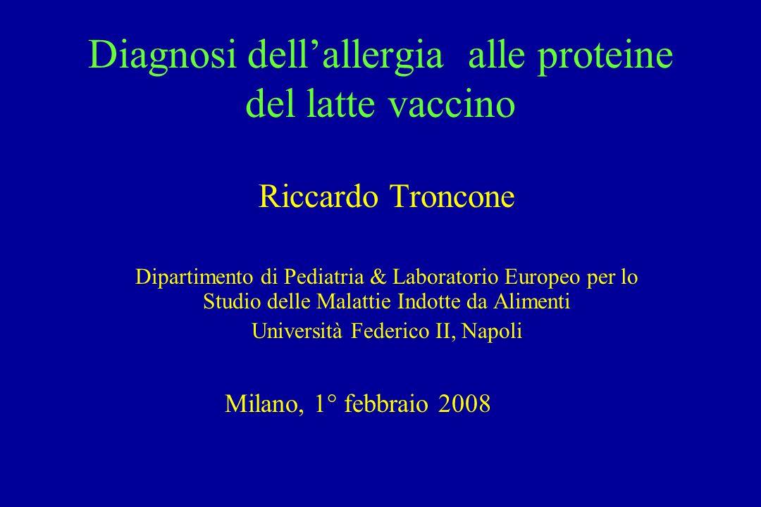 Diagnosi dellallergia alle proteine del latte vaccino Riccardo Troncone Dipartimento di Pediatria & Laboratorio Europeo per lo Studio delle Malattie I