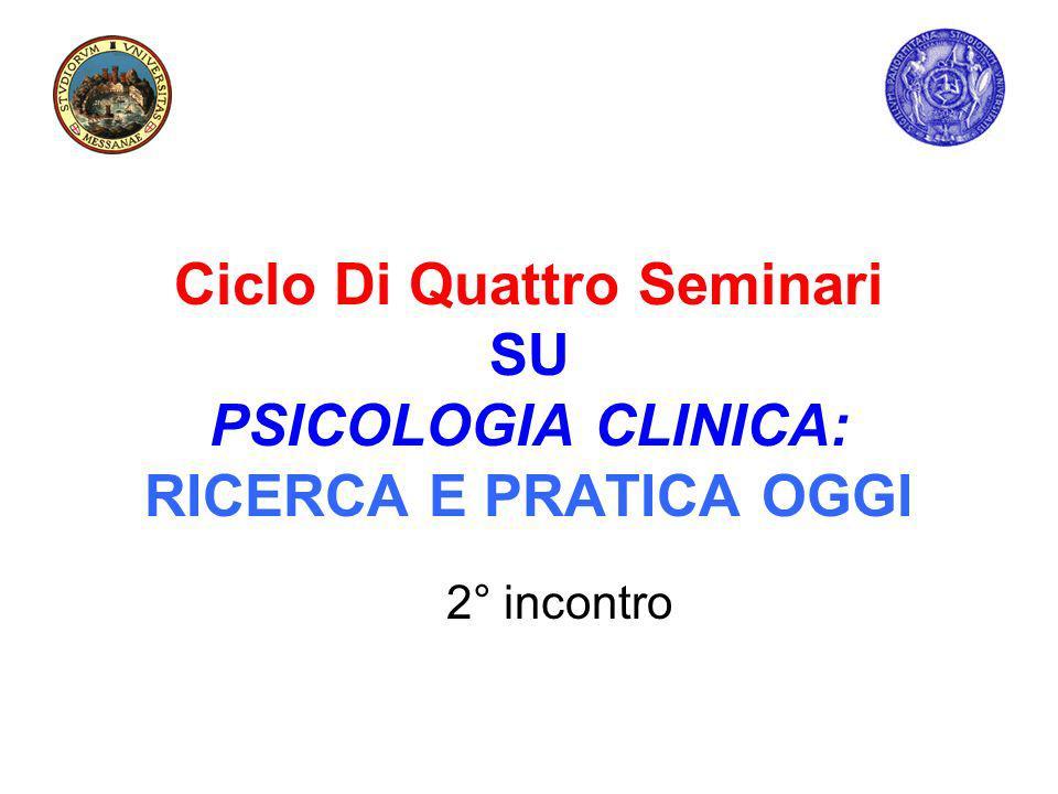 Ciclo Di Quattro Seminari SU PSICOLOGIA CLINICA: RICERCA E PRATICA OGGI 2° incontro