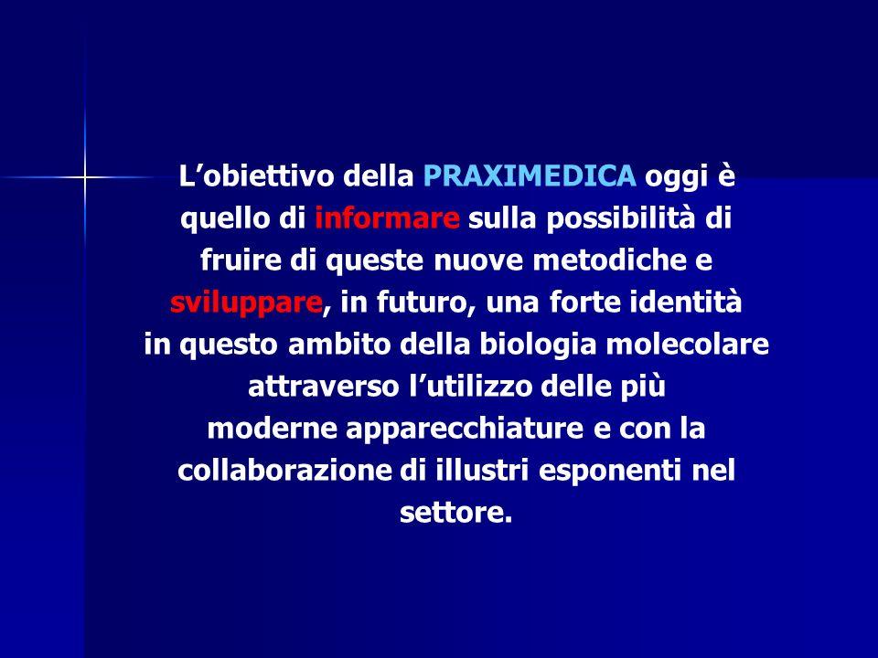 Lobiettivo della PRAXIMEDICA oggi è quello di informare sulla possibilità di fruire di queste nuove metodiche e sviluppare, in futuro, una forte ident