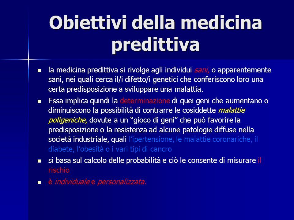 Obiettivi della medicina predittiva la medicina predittiva si rivolge agli individui sani, o apparentemente sani, nei quali cerca il/i difetto/i genet
