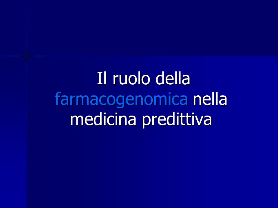 Il ruolo della farmacogenomica nella medicina predittiva Il ruolo della farmacogenomica nella medicina predittiva