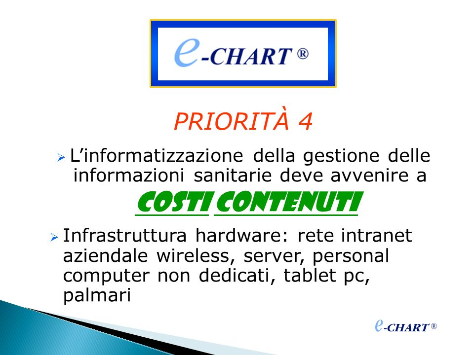 PRIORITÀ 4 Linformatizzazione della gestione delle informazioni sanitarie deve avvenire a COSTI CONTENUTI Infrastruttura hardware: rete intranet azien